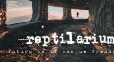 Reptilarium. Il futuro ha il sangue freddo 22 ottobre 2020