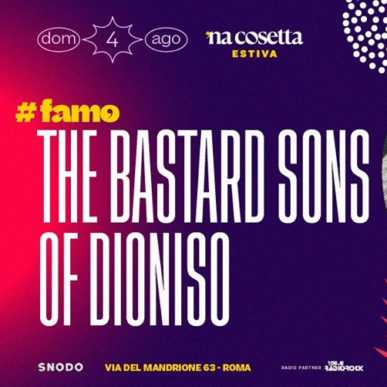 The Bastard sons of Dioniso @nacosettaestiva 4 Agosto
