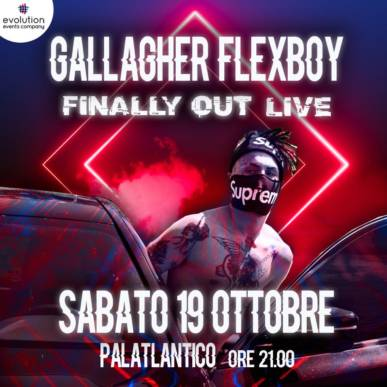 Gallagher Flexboy – Finally Out Live @palatlantico – 19 ottobre 2019