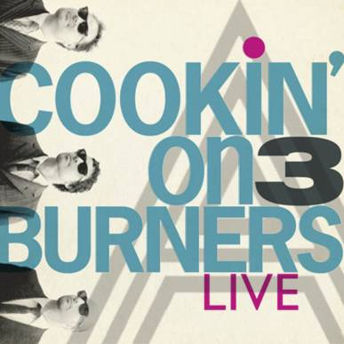 Cookin' On 3 Burners @Live Alcazar
