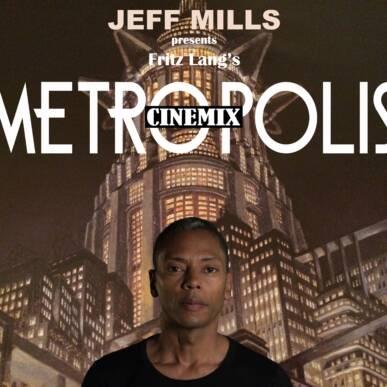 JEFF MILLS presents METROPOLIS Cinemix