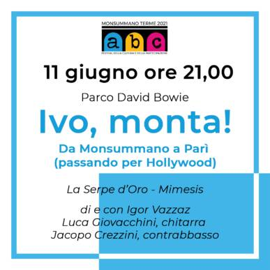 Ivo,monta! Da Monsummano a Parì (passando per Hollywood) Abc festival @ 11 Giugno Parco David Bowie Villa Martini Monsummano Terme