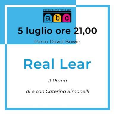 Real Lear Abc festival@5 Luglio ore 21 parco David Bowie Villa Martini Monsummano Terme