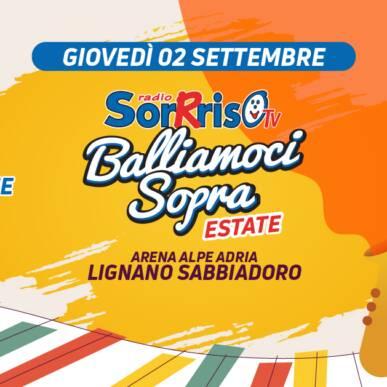 RADIO SORRRISO: BALLIAMOCI SOPRA DI FINE ESTATE @ARENA ALPE ADRIA il 2 Settembre