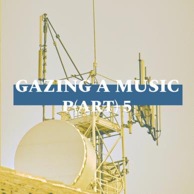 GAZING A MUSIC_P(ART)5